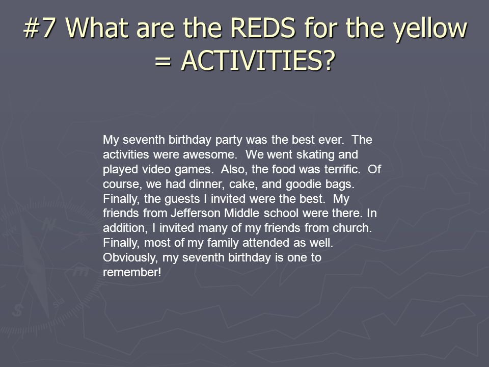 #7 What are the REDS for the yellow = ACTIVITIES. My seventh birthday party was the best ever.
