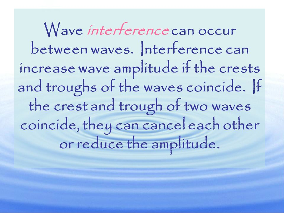Waves also interact with each other in various ways.