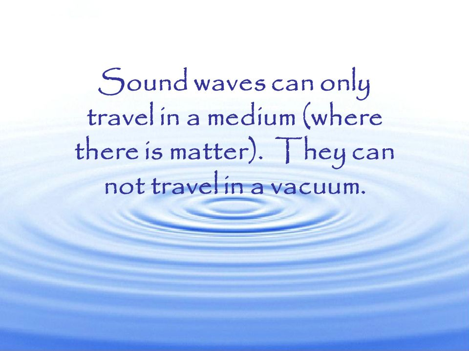 Sound travels in longitudinal waves. Sound waves are made when an object vibrates and causes surrounding air molecules to take on a compression wave m