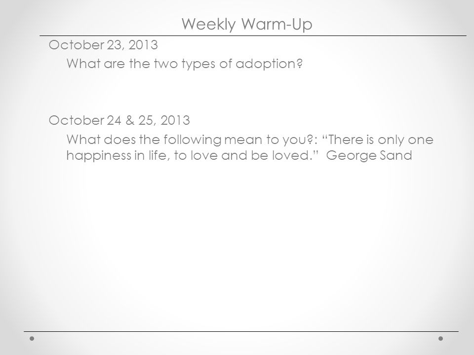 Weekly Warm-Up October 23, 2013 What are the two types of adoption.