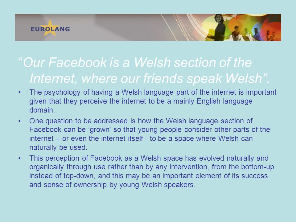 Our Facebook is a Welsh section of the Internet, where our friends speak Welsh.