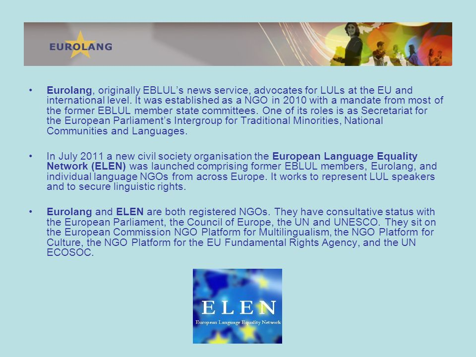 Eurolang, originally EBLULs news service, advocates for LULs at the EU and international level.