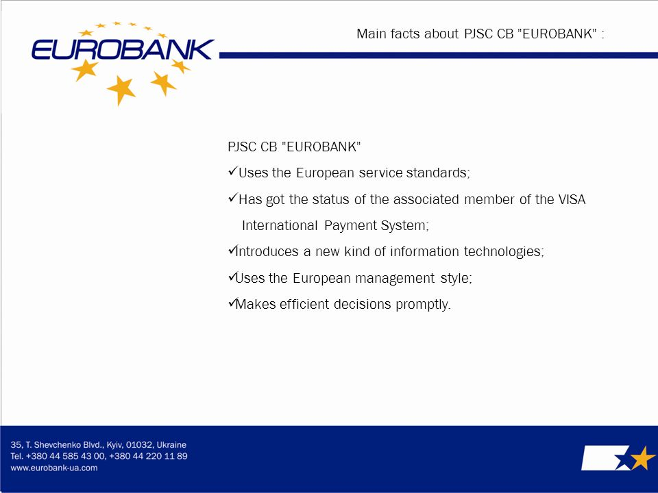PJSC СВ ЕUROВАNК Uses the European service standards; Has got the status of the associated member of the VISA International Payment System; Introduces a new kind of information technologies; Uses the European management style; Makes efficient decisions promptly.