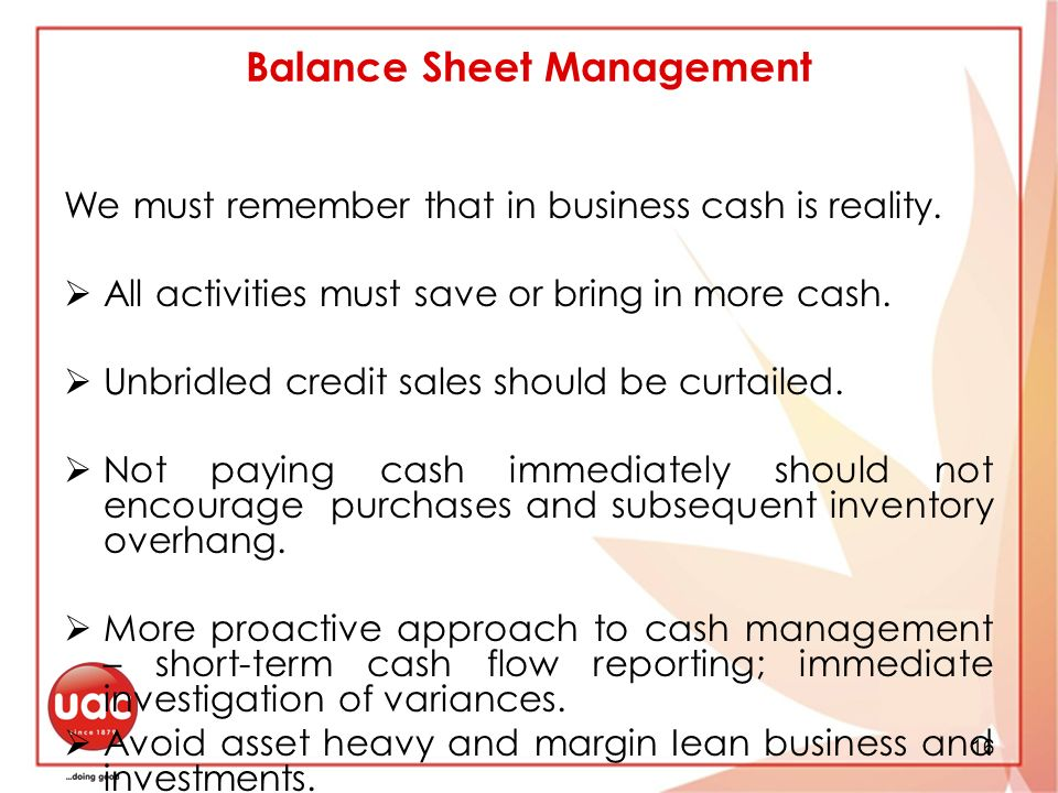 16 Balance Sheet Management We must remember that in business cash is reality.