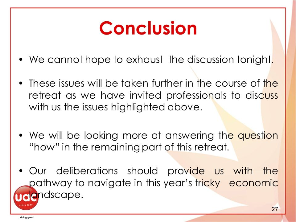 27 Conclusion We cannot hope to exhaust the discussion tonight.