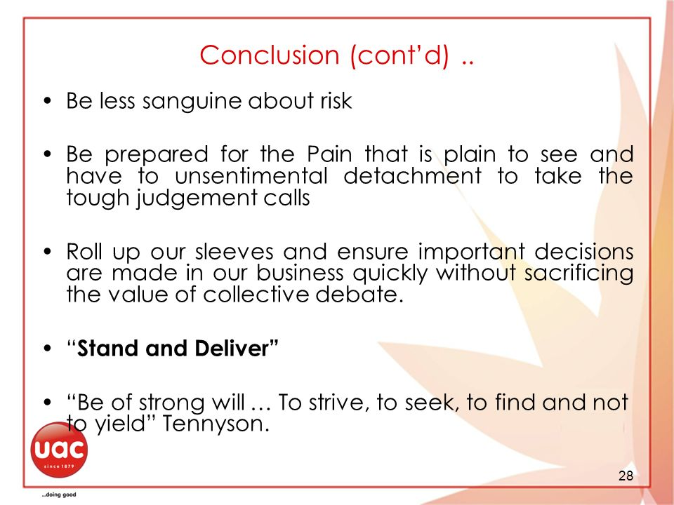 28 Conclusion (contd).. Be less sanguine about risk Be prepared for the Pain that is plain to see and have to unsentimental detachment to take the tou
