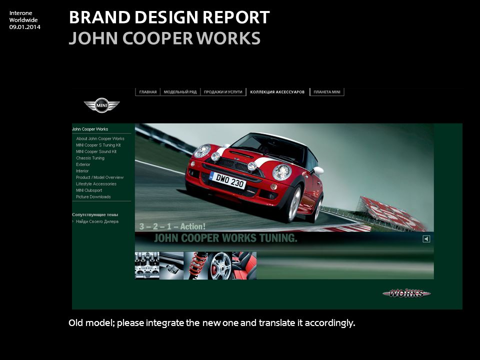 Interone Worldwide 09.01.2014 BRAND DESIGN REPORT John cooper works Old model; please integrate the new one and translate it accordingly.