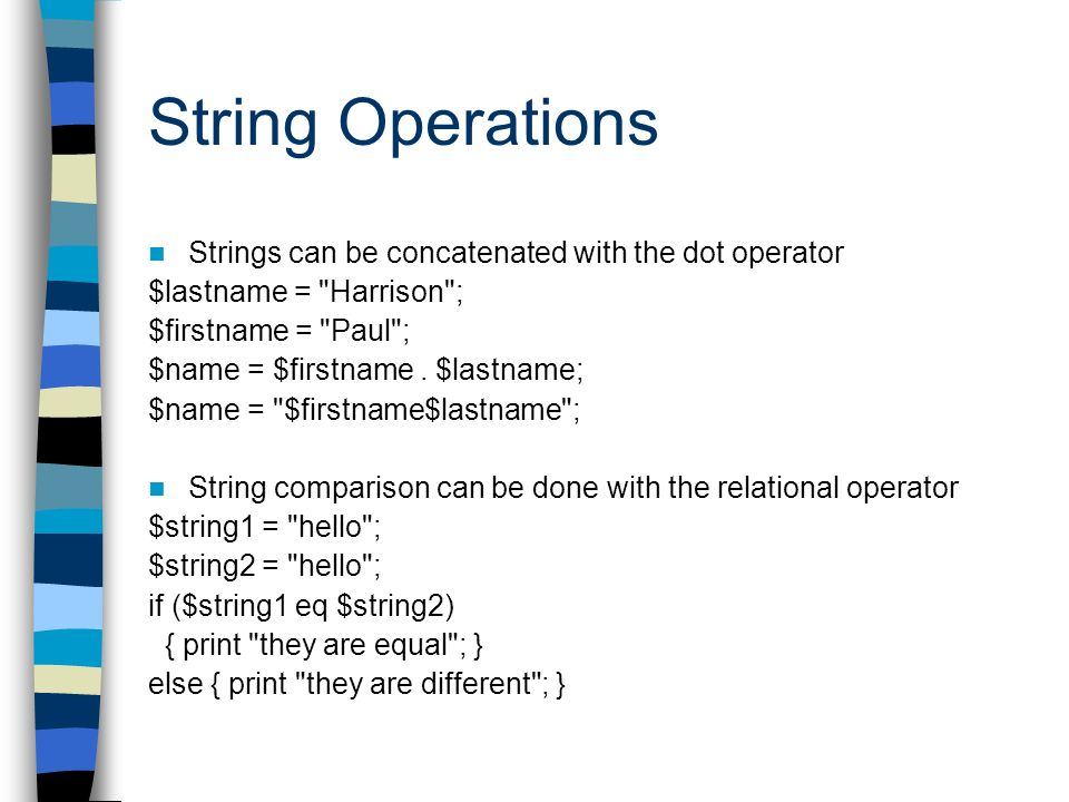 String Operations Strings can be concatenated with the dot operator $lastname =