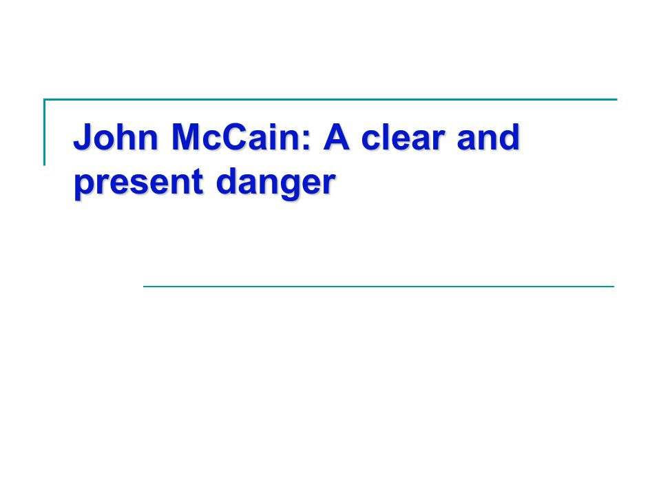 John McCain: A clear and present danger