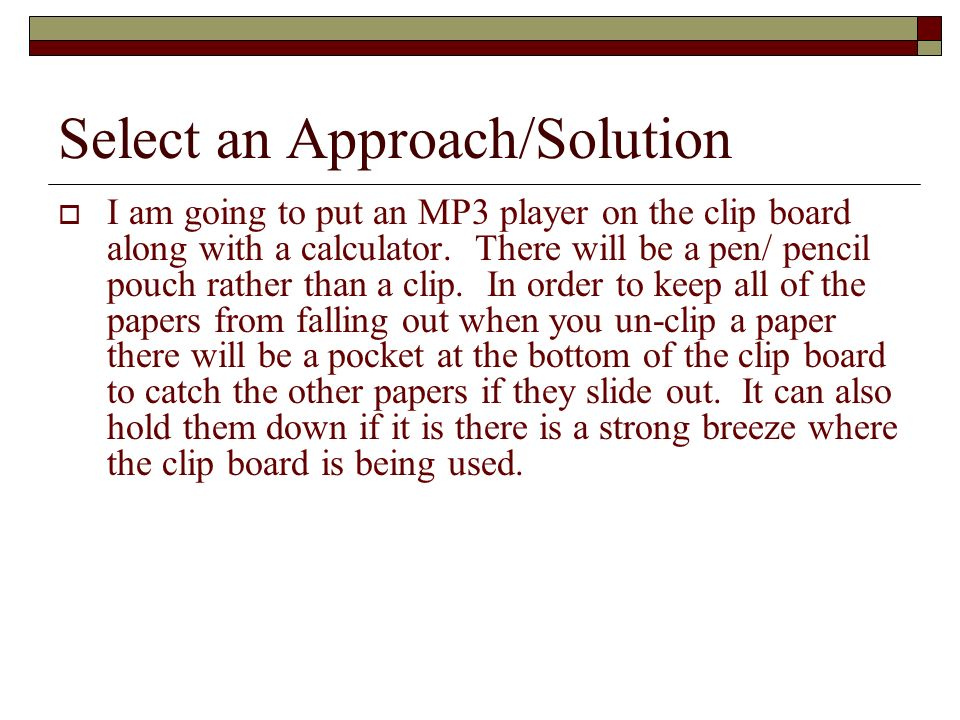 Select an Approach/Solution I am going to put an MP3 player on the clip board along with a calculator.