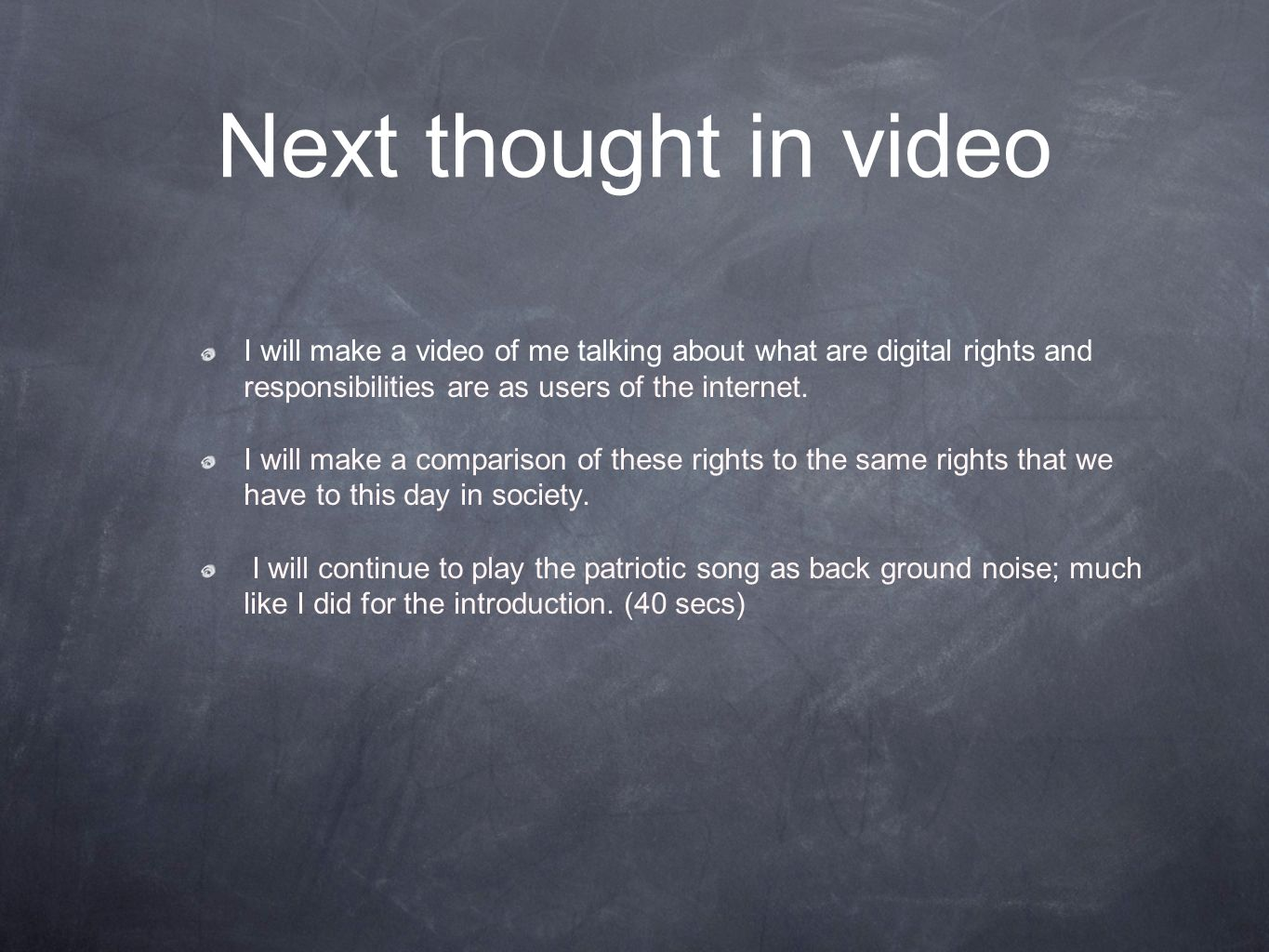 Next thought in video I will make a video of me talking about what are digital rights and responsibilities are as users of the internet.