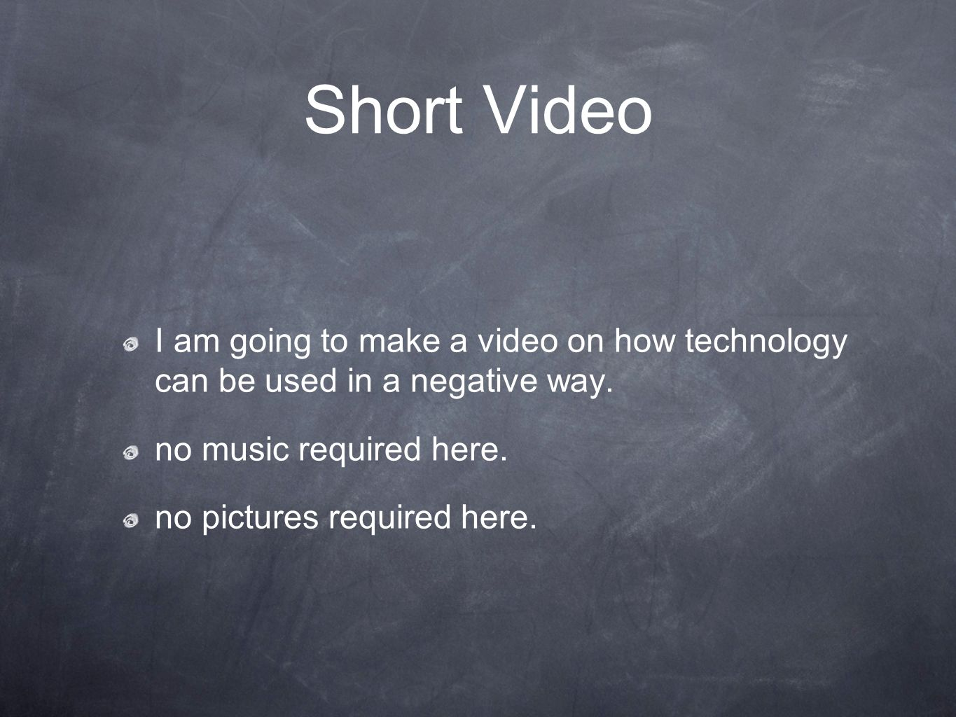 Short Video I am going to make a video on how technology can be used in a negative way.