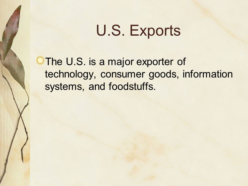 U.S. Exports The U.S. is a major exporter of technology, consumer goods, information systems, and foodstuffs.