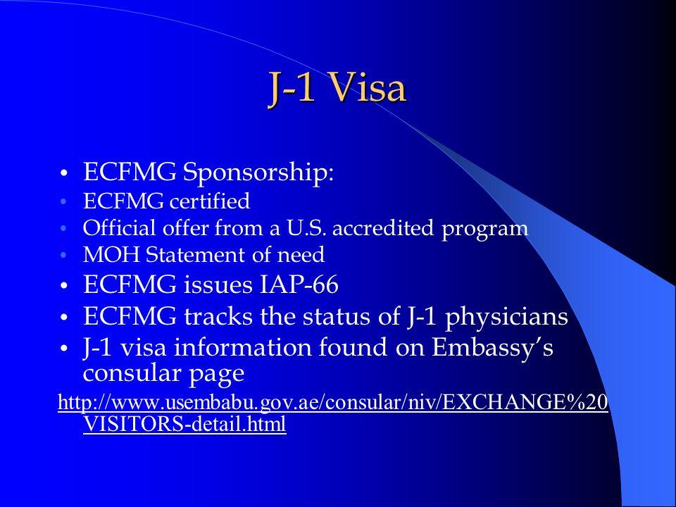 J-1 Visa ECFMG Sponsorship: ECFMG certified Official offer from a U.S. accredited program MOH Statement of need ECFMG issues IAP-66 ECFMG tracks the s