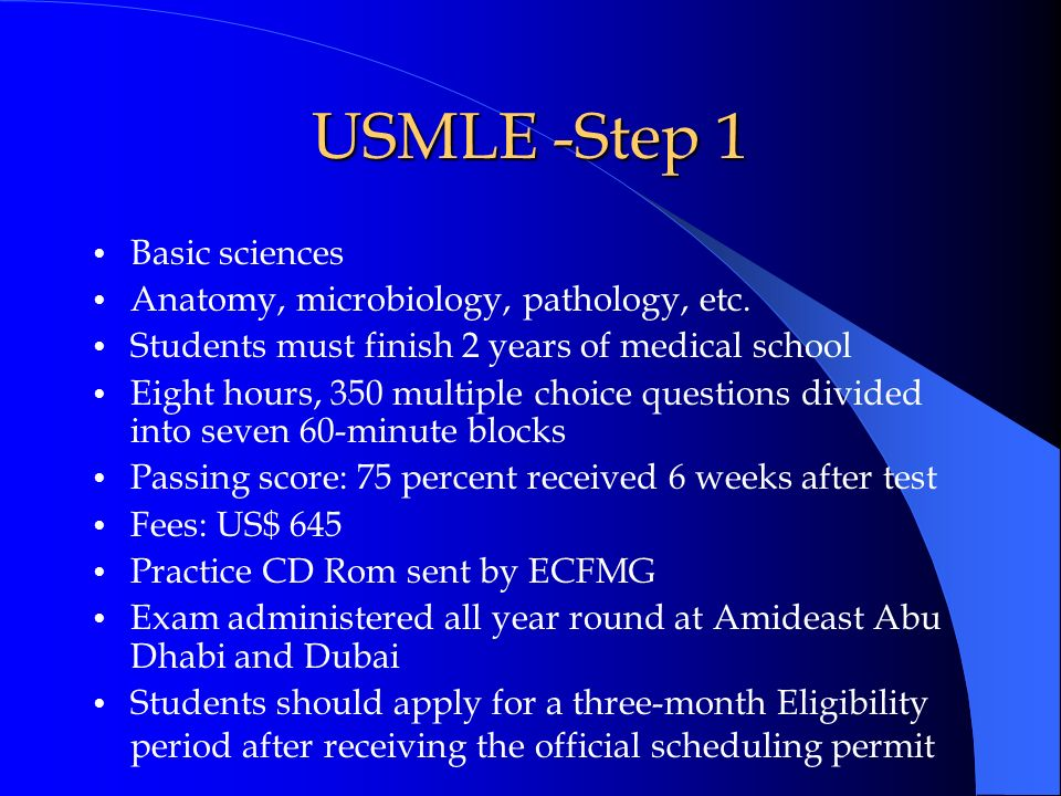 USMLE -Step 1 Basic sciences Anatomy, microbiology, pathology, etc. Students must finish 2 years of medical school Eight hours, 350 multiple choice qu