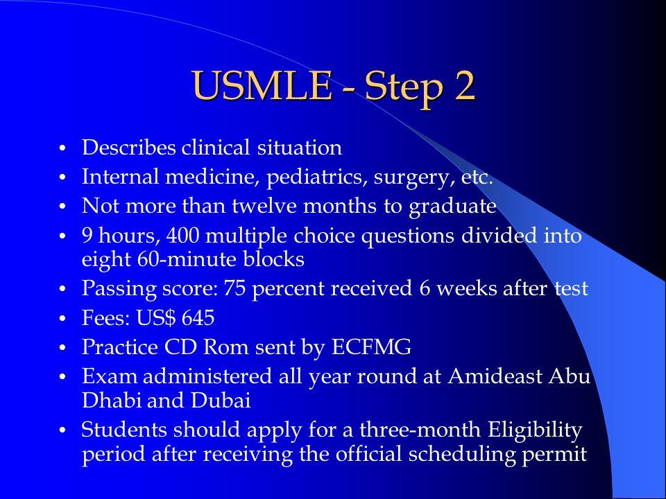 USMLE - Step 2 Describes clinical situation Internal medicine, pediatrics, surgery, etc. Not more than twelve months to graduate 9 hours, 400 multiple