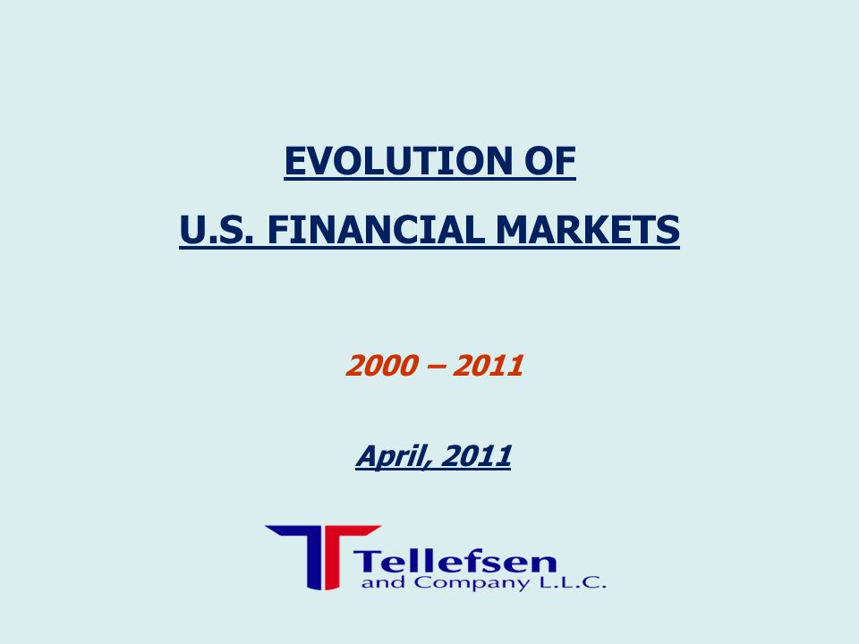 2000 – 2011 April, 2011 EVOLUTION OF U.S. FINANCIAL MARKETS