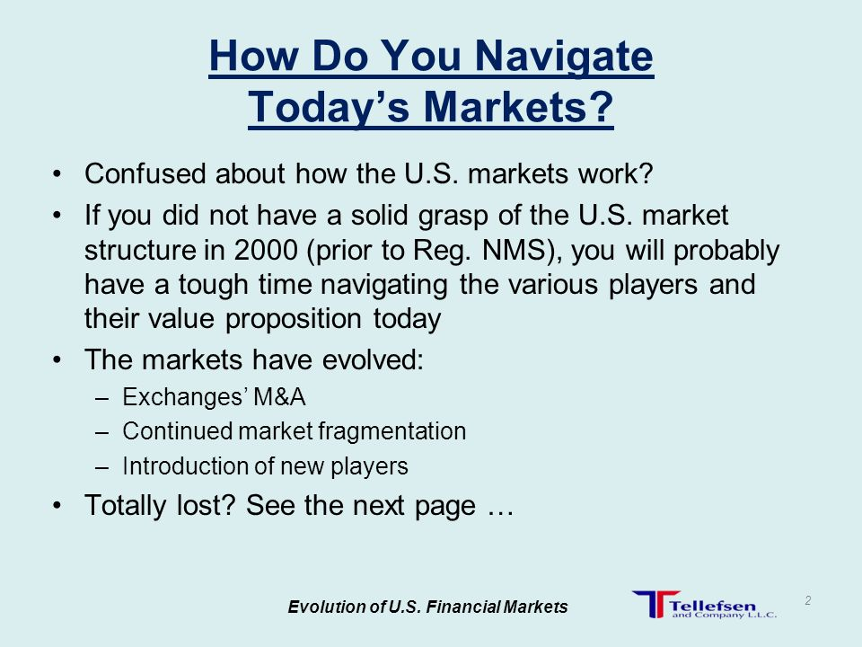 Evolution of U.S. Financial Markets 2 How Do You Navigate Todays Markets.