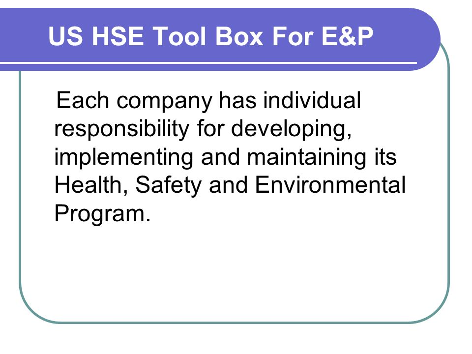 US HSE Tool Box For E&P I nformation contained herein has been donated by E&P companies and public and private sources with permission, and copied from public websites.