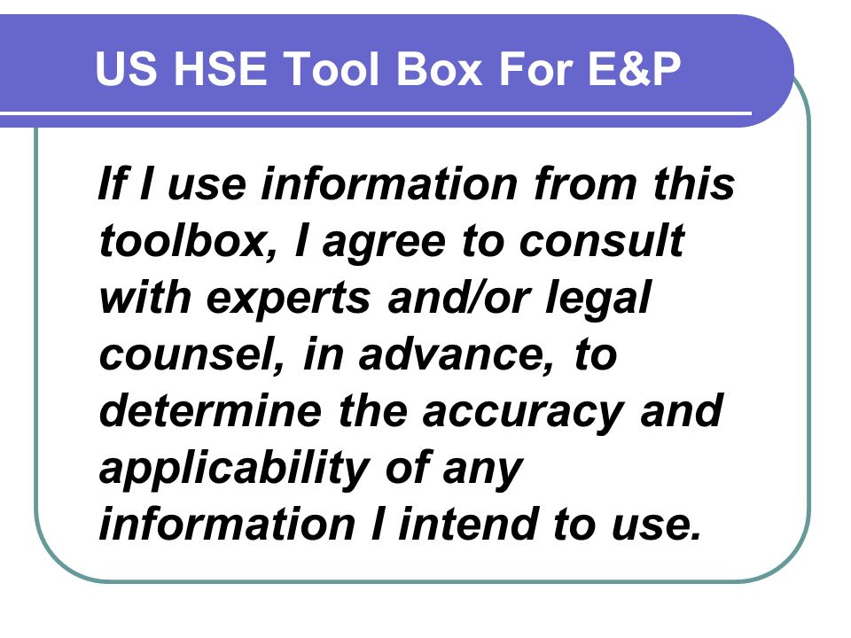 US HSE Tool Box For E&P Now go forth and build a great Safety Health and Environmental program.