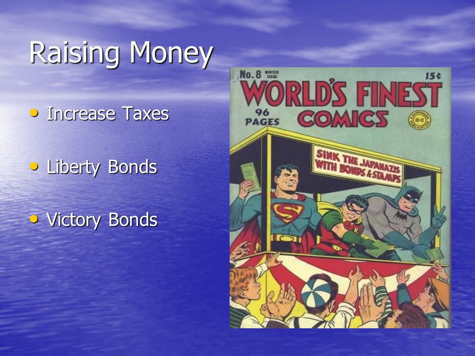 Raising Money Increase Taxes Increase Taxes Liberty Bonds Liberty Bonds Victory Bonds Victory Bonds