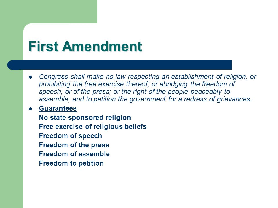 First Amendment Congress shall make no law respecting an establishment of religion, or prohibiting the free exercise thereof; or abridging the freedom