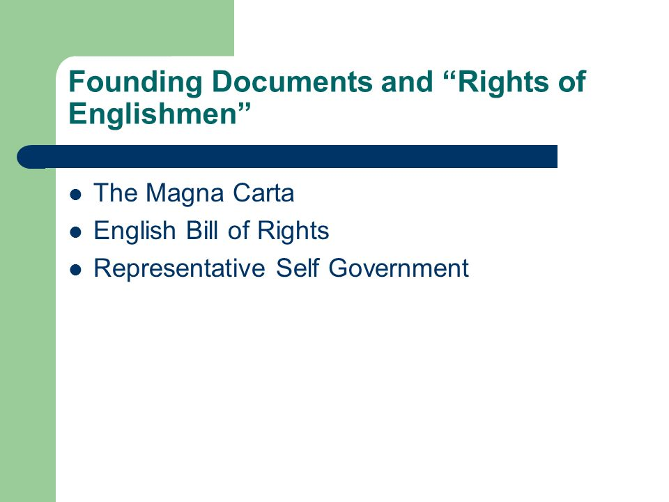 Founding Documents and Rights of Englishmen The Magna Carta English Bill of Rights Representative Self Government