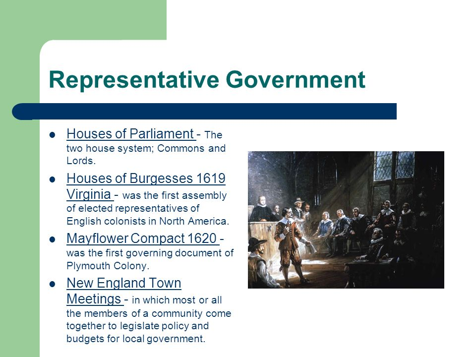 Representative Government Houses of Parliament - The two house system; Commons and Lords. Houses of Burgesses 1619 Virginia - was the first assembly o