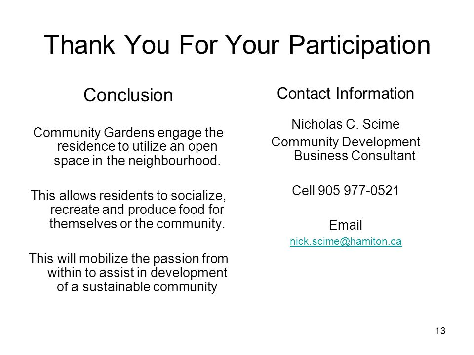 13 Thank You For Your Participation Conclusion Community Gardens engage the residence to utilize an open space in the neighbourhood. This allows resid