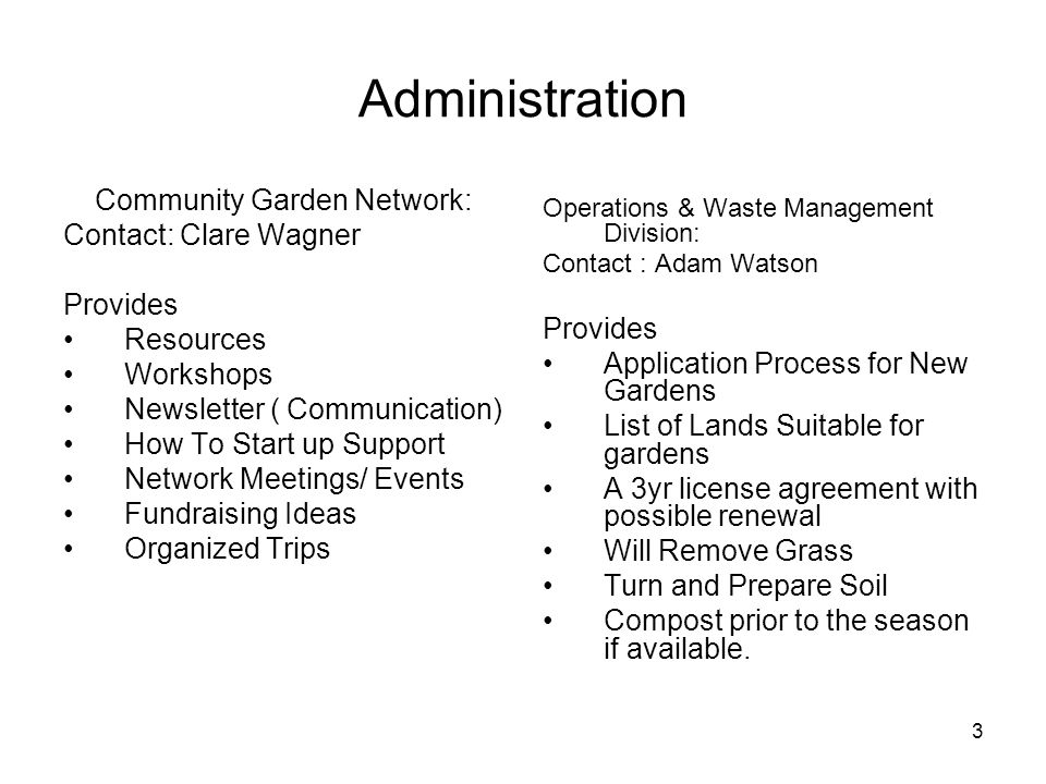3 Administration Community Garden Network: Contact: Clare Wagner Provides Resources Workshops Newsletter ( Communication) How To Start up Support Netw