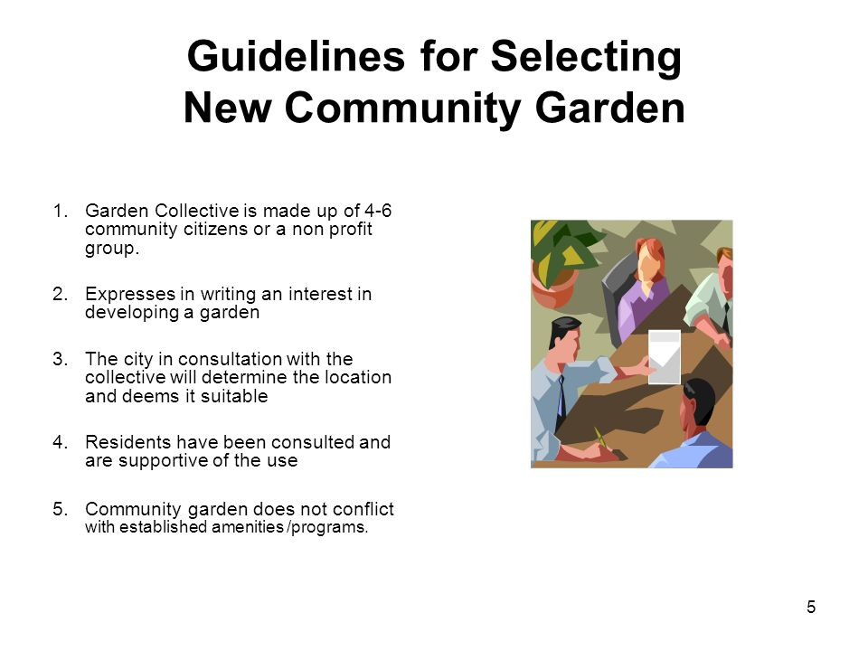 5 Guidelines for Selecting New Community Garden 1.Garden Collective is made up of 4-6 community citizens or a non profit group. 2.Expresses in writing