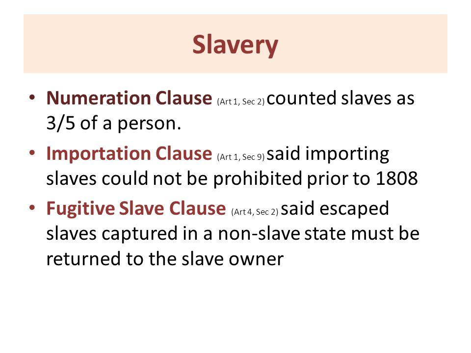 Slavery Numeration Clause (Art 1, Sec 2) counted slaves as 3/5 of a person. Importation Clause (Art 1, Sec 9) said importing slaves could not be prohi