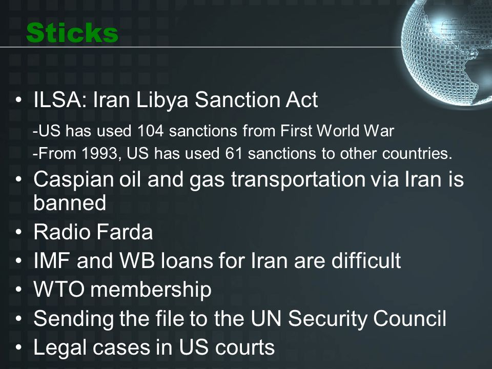 Sticks ILSA: Iran Libya Sanction Act -US has used 104 sanctions from First World War -From 1993, US has used 61 sanctions to other countries.