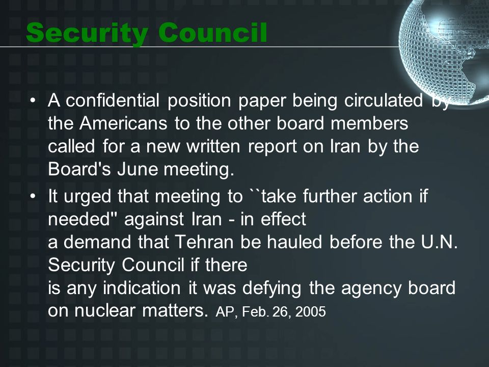 Security Council A confidential position paper being circulated by the Americans to the other board members called for a new written report on Iran by the Board s June meeting.