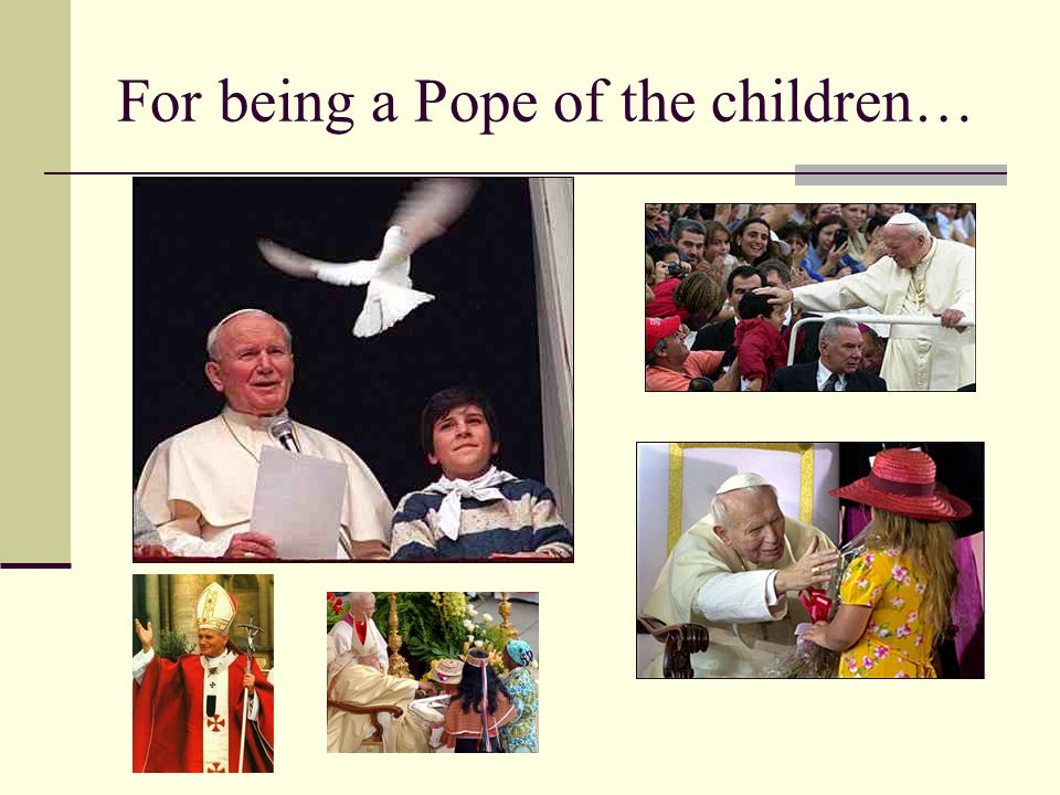 For being a Pope of the children…