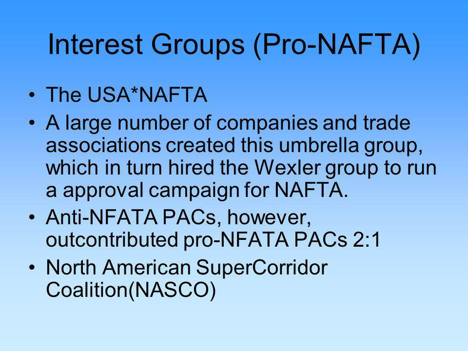 Interest Groups (Pro-NAFTA) The USA*NAFTA A large number of companies and trade associations created this umbrella group, which in turn hired the Wexler group to run a approval campaign for NAFTA.