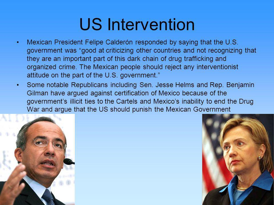 US Intervention Mexican President Felipe Calderón responded by saying that the U.S.