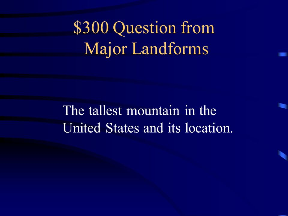 $200 Answer from Major Landforms What are the Appalachian Mountains?