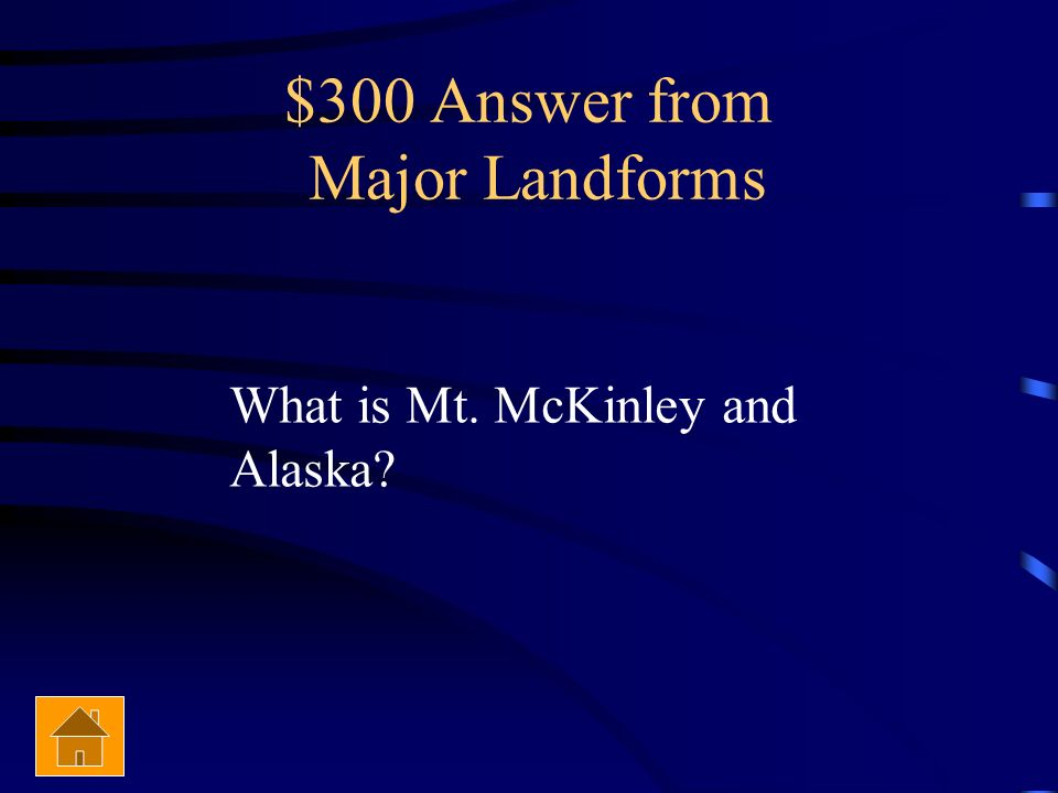 $300 Question from Major Landforms The tallest mountain in the United States and its location.