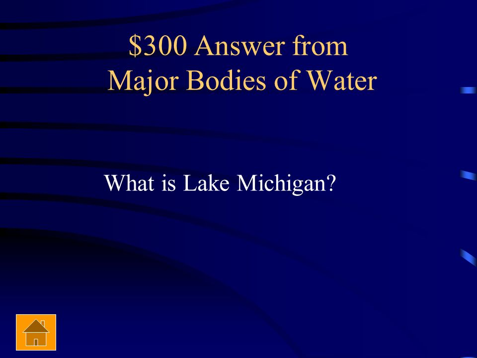 $300 Question from Major Bodies of Water The only Great Lake located completely in the United States.