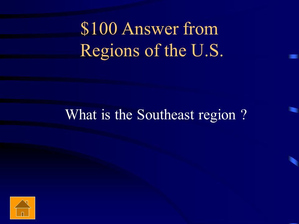 $100 Question from Regions of the U.S. This region has a warmer climate and usually gets much rain.