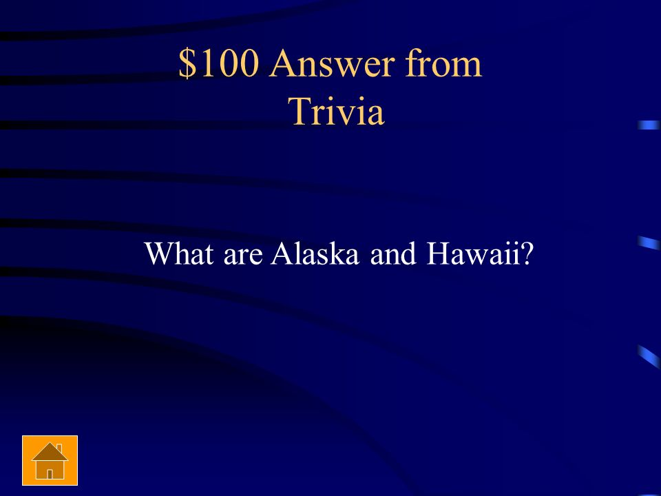 $100 Question from Trivia These two states are not part of the contiguous United States.