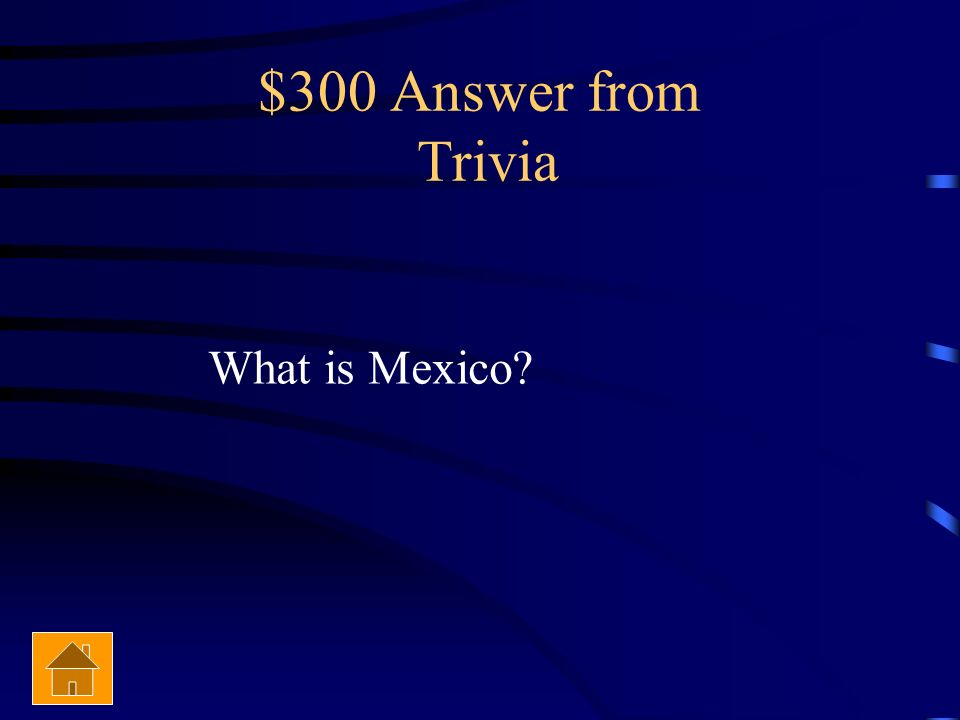 $300 Question from Trivia This country borders the United States to the south.