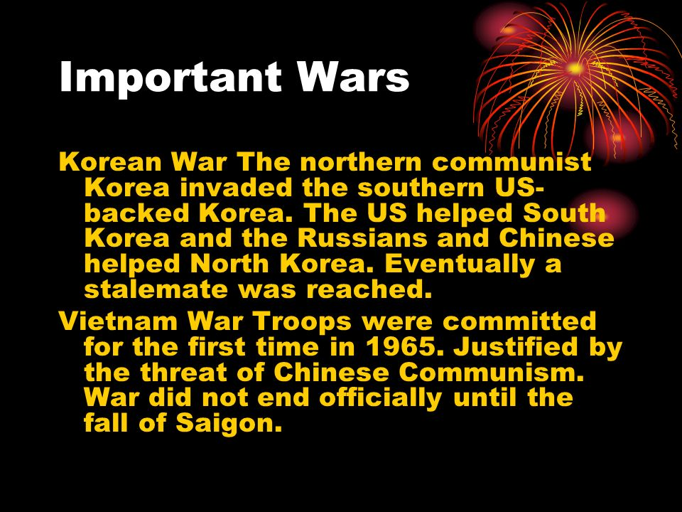 Important Wars Korean War The northern communist Korea invaded the southern US- backed Korea.