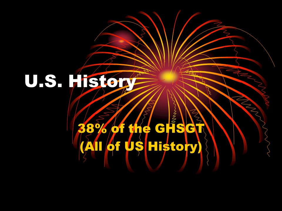U.S. History 38% of the GHSGT (All of US History)