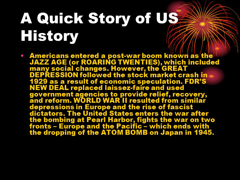 A Quick Story of US History Americans entered a post-war boom known as the JAZZ AGE (or ROARING TWENTIES), which included many social changes.