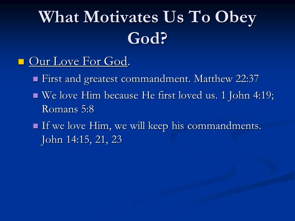 What Motivates Us To Obey God? Our Love For God. Our Love For God. First and greatest commandment. Matthew 22:37 First and greatest commandment. Matth