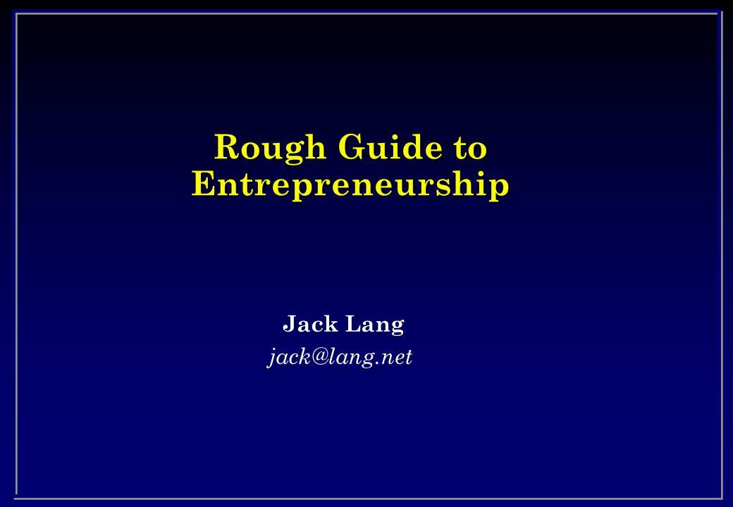 Rough Guide to Entrepreneurship Jack Lang jack@lang.net