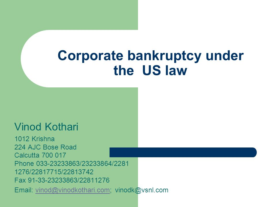 Corporate bankruptcy under the US law Vinod Kothari 1012 Krishna 224 AJC Bose Road Calcutta 700 017 Phone 033-23233863/23233864/2281 1276/22817715/22813742 Fax 91-33-23233863/22811276 Email: vinod@vinodkothari.com; vinodk@vsnl.comvinod@vinodkothari.com