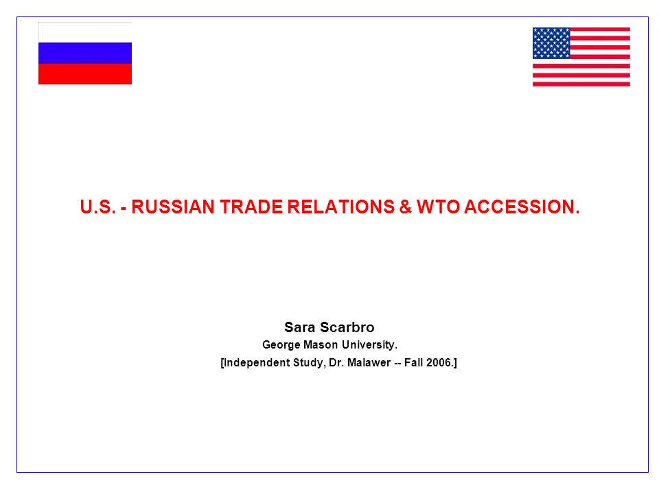 US PERSPECTIVES ON ACCESSION Interest Groups Views on Accession Steel Industry: Could face increased competition from Russian imports Recording Industry: Weak IPR protection and enforcement in Russia Very few US industries will be effected by increased Russian inflows of goods